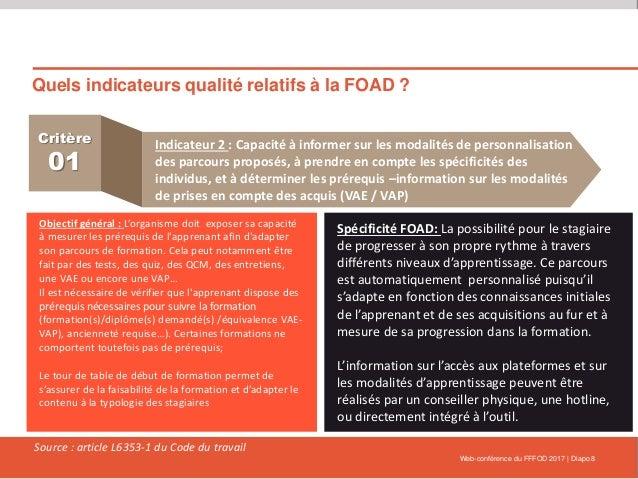 Quels indicateurs qualité relatifs à la FOAD ? Web-conférence du FFFOD 2017   Diapo 8 Critère 01 Indicateur 2 : Capacité à...