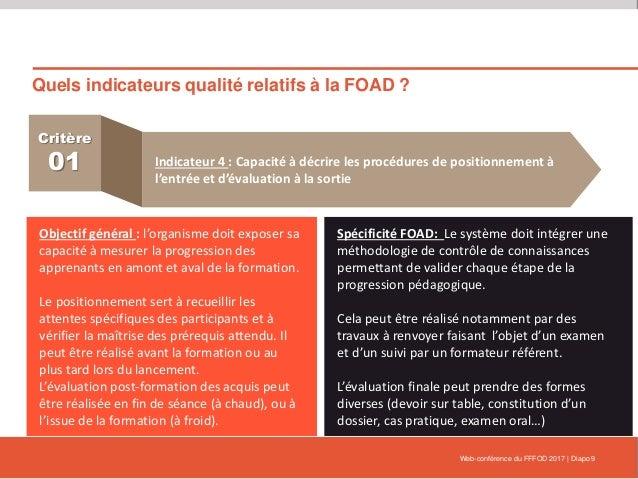 Quels indicateurs qualité relatifs à la FOAD ? Web-conférence du FFFOD 2017   Diapo 9 Critère 01 Indicateur 4 : Capacité à...