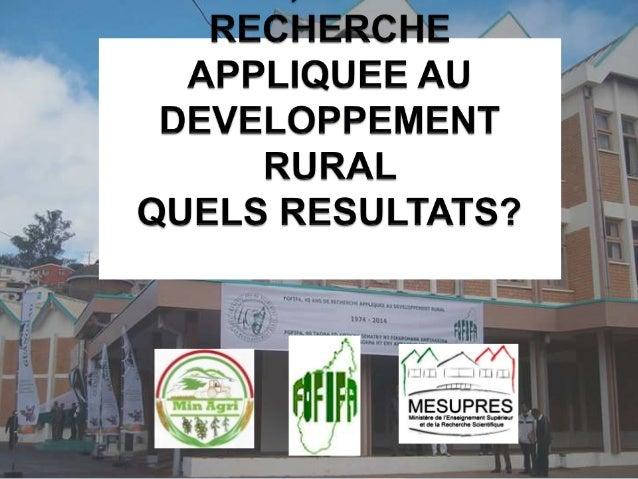 MISSIONS DU FOFIFA Mettre en œuvre la politique nationale de recherche en matière de développement rural Appuyer et accomp...