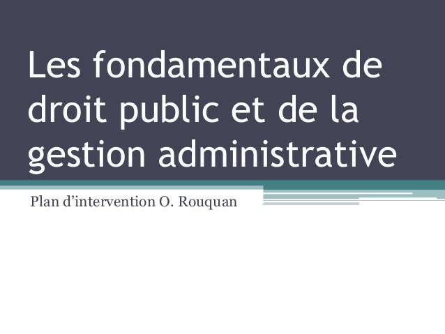 Les fondamentaux de droit public et de la gestion administrative Plan d'intervention O. Rouquan
