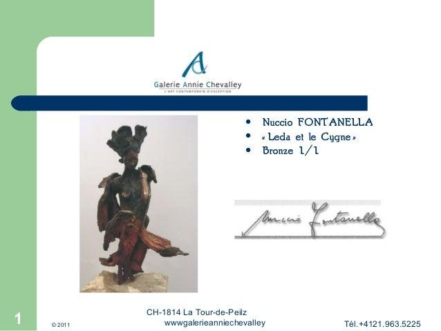 1      1  © 2011  Nuccio FONTANELLA «Leda et le Cygne» Bronze 1/1  CH-1814 La Tour-de-Peilz wwwgalerieanniechevalley ...