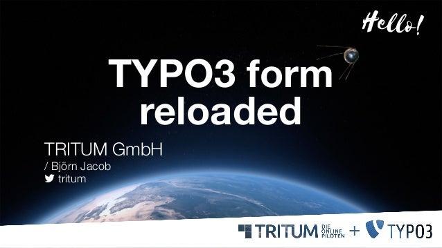 TYPO3 form reloaded TRITUM GmbH / Björn Jacob  tritum Hello!