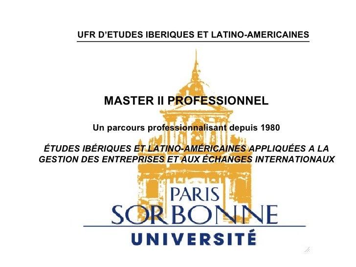 UFR D'ETUDES IBERIQUES ET LATINO-AMERICAINES            MASTER II PROFESSIONNEL          Un parcours professionnalisant de...