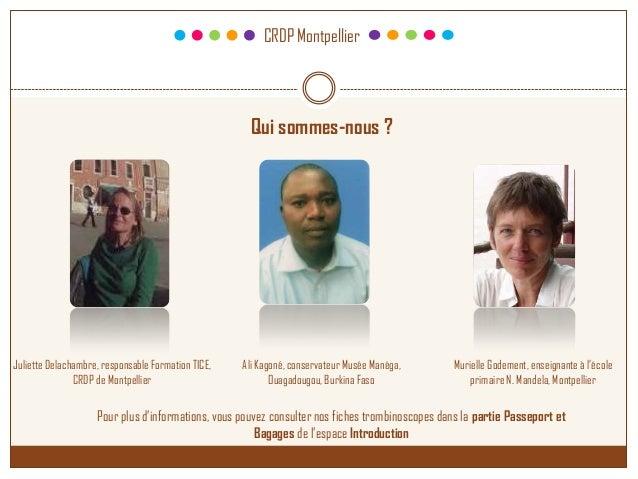 CRDP Montpellier Qui sommes-nous ? Juliette Delachambre, responsable Formation TICE, CRDP de Montpellier Murielle Godement...