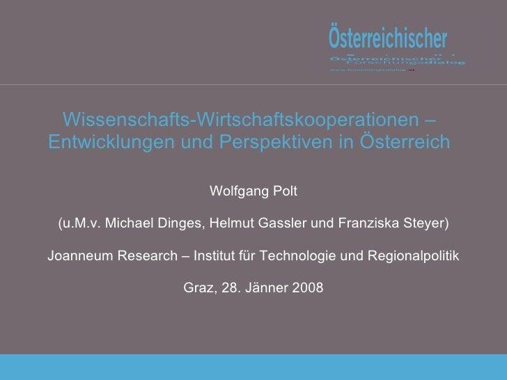 Wissenschafts-Wirtschaftskooperationen – Entwicklungen und Perspektiven in Österreich Wolfgang Polt (u.M.v. Michael Dinges...