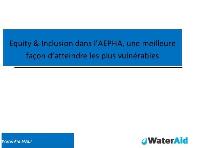 Equity & Inclusion dans l'AEPHA, une meilleurefaçon d'atteindre les plus vulnérablesWaterAid MALI