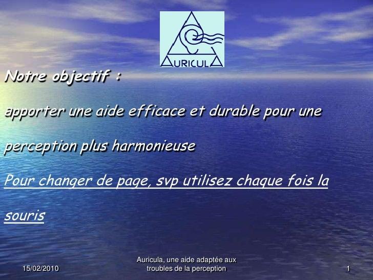 15/02/2010<br />Auricula, une aide adaptée aux troubles de la perception<br />1<br />Notre objectif :apporterune aide effi...