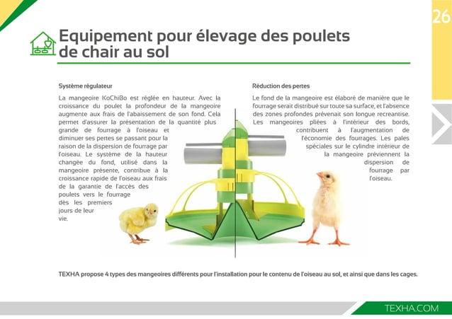 Equipement pour élevage des poulets  de chair au sol  26  TEXHA.COM  Système régulateur Réduction des pertes  La mangeoire...