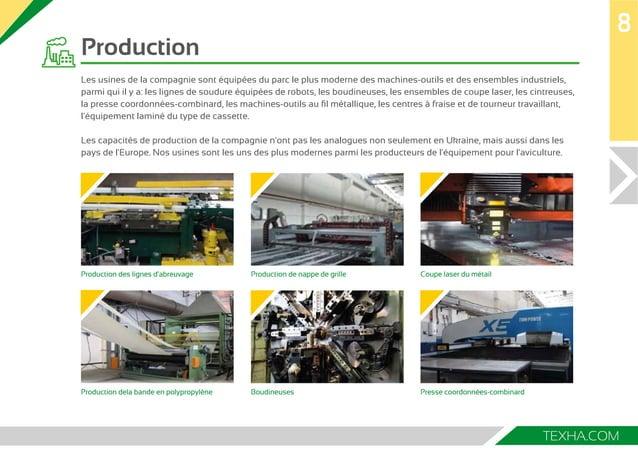 8  TEXHA.COM  Production  Les usines de la compagnie sont équipées du parc le plus moderne des machines-outils et des ense...