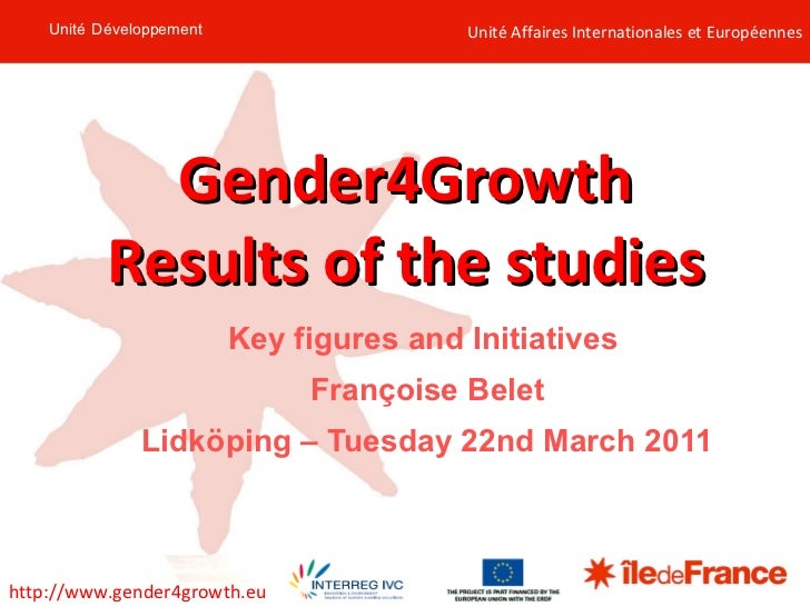 Key figures and Initiatives  Françoise Belet Lidköping – Tuesday 22nd March 2011 Gender4Growth Results of the studies Unit...
