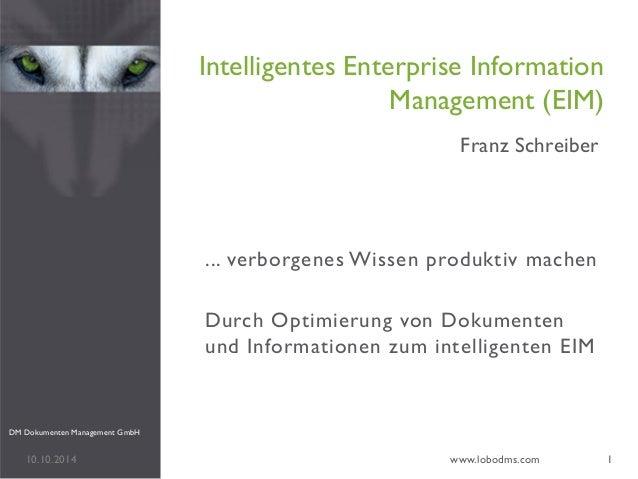 ... verborgenes Wissen produktiv machen  Durch Optimierung von Dokumenten und Informationen zum intelligenten EIM  Intelli...