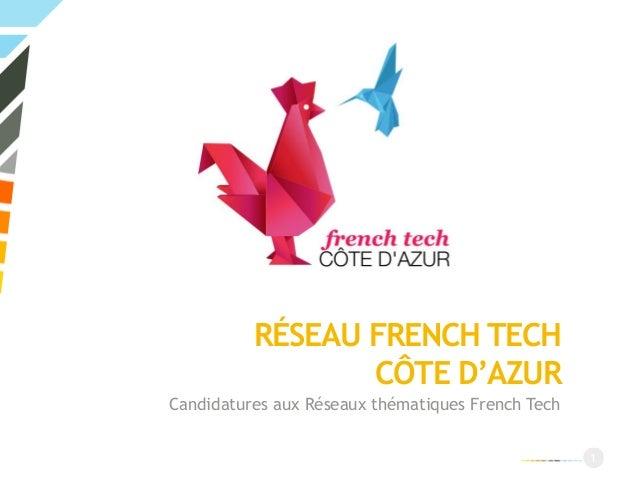 RÉSEAU FRENCH TECH CÔTE D'AZUR Candidatures aux Réseaux thématiques French Tech 1