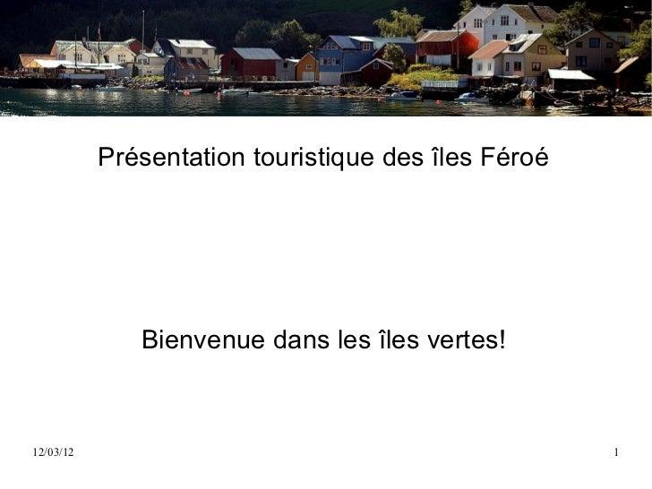Présentation touristique des îles Féroé              Bienvenue dans les îles vertes!12/03/12                              ...