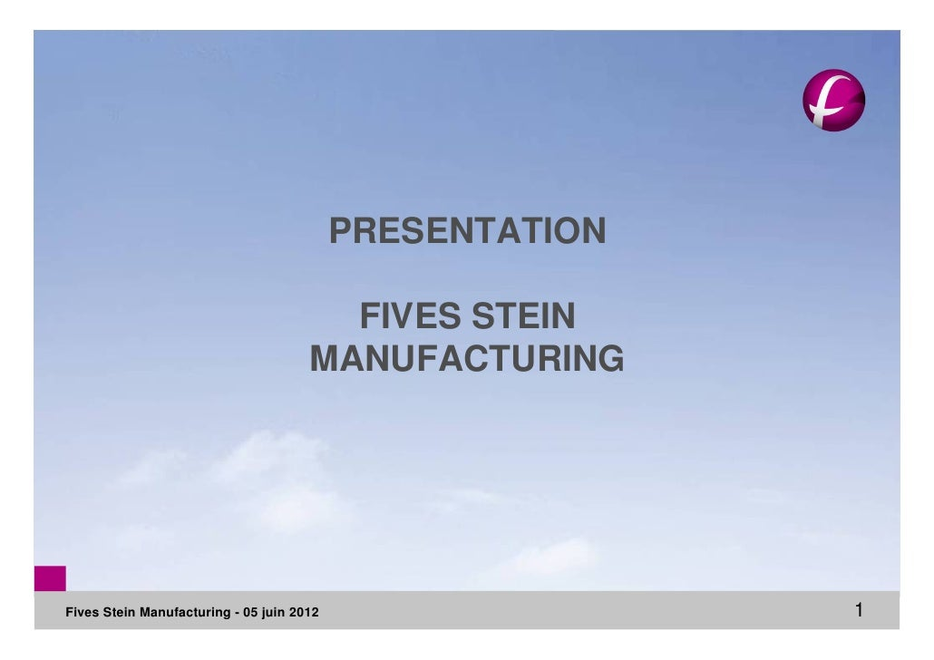 PRESENTATION                                        FIVES STEIN                                      MANUFACTURINGFives St...