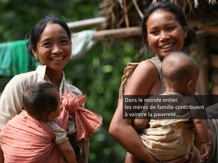 Dans le monde entier, les mères de famille contribuent à vaincre la pauvreté…