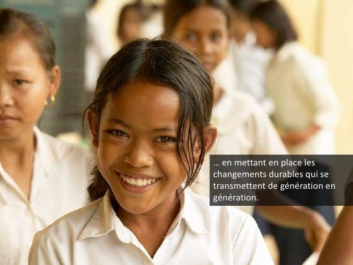 … en mettant en place les changements durables qui se transmettent de génération en génération.