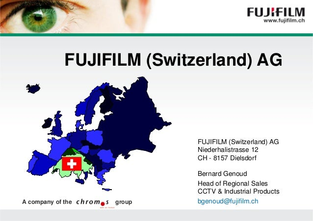 FUJIFILM (Switzerland) AG  FUJIFILM (Switzerland) AG Niederhalistrasse 12 CH - 8157 Dielsdorf  A company of the  group  Be...