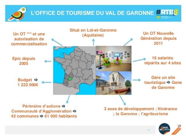 L'OFFICE DE TOURISME DU VAL DE GARONNE  Un OT *** et une autorisation de commercialisation  Situé en Lot-et-Garonne (Aquit...