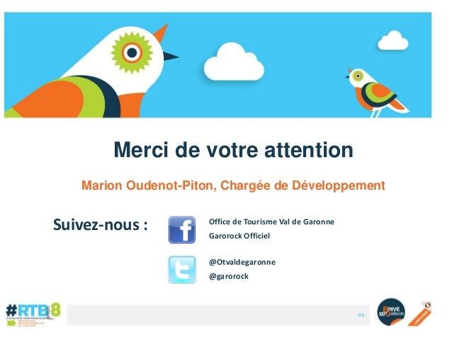 Merci de votre attention Marion Oudenot-Piton, Chargée de Développement  Suivez-nous :  Office de Tourisme Val de Garonne ...