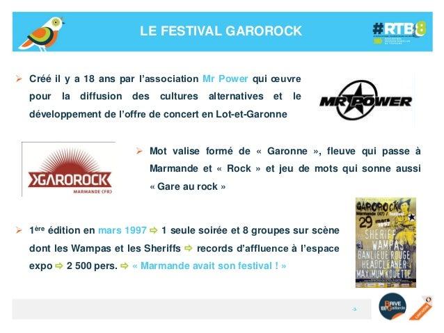 LE FESTIVAL GAROROCK   Créé il y a 18 ans par l'association Mr Power qui œuvre pour  la  diffusion  des  cultures  altern...