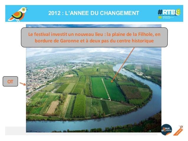 2012 : L'ANNEE DU CHANGEMENT  Le festival investit un nouveau lieu : la plaine de la Filhole, en bordure de Garonne et à d...