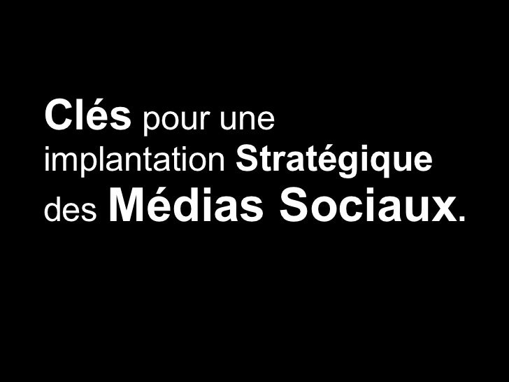 Clés   pour une  implantation   Stratégique   des  Médias Sociaux . .