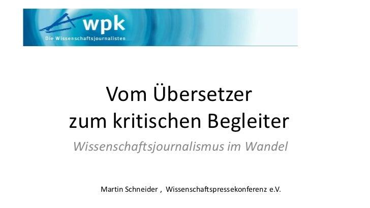Vom Übersetzerzum kritischen BegleiterWissenschaftsjournalismus im Wandel    Martin Schneider , Wissenschaftspressekonfere...
