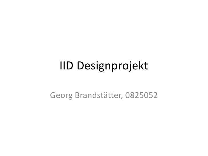 IID DesignprojektGeorg Brandstätter, 0825052