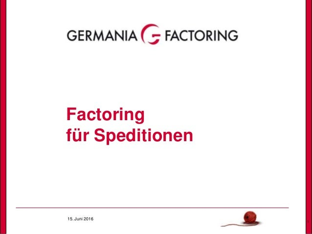15. Juni 2016 1 Factoring für Speditionen