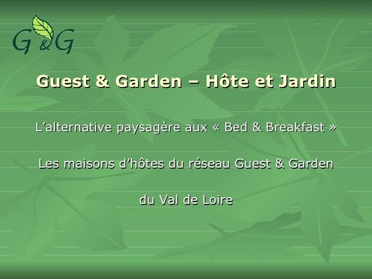 Guest & Garden – Hôte et Jardin <ul><li>L'alternative paysagère aux «Bed & Breakfast» </li></ul><ul><li>Les maisons d'hô...