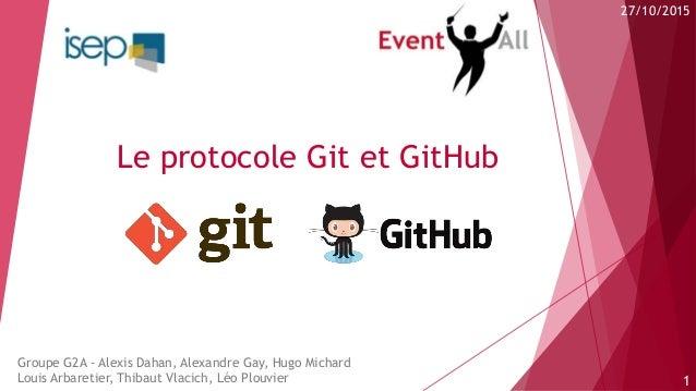 Le protocole Git et GitHub Groupe G2A - Alexis Dahan, Alexandre Gay, Hugo Michard Louis Arbaretier, Thibaut Vlacich, Léo P...