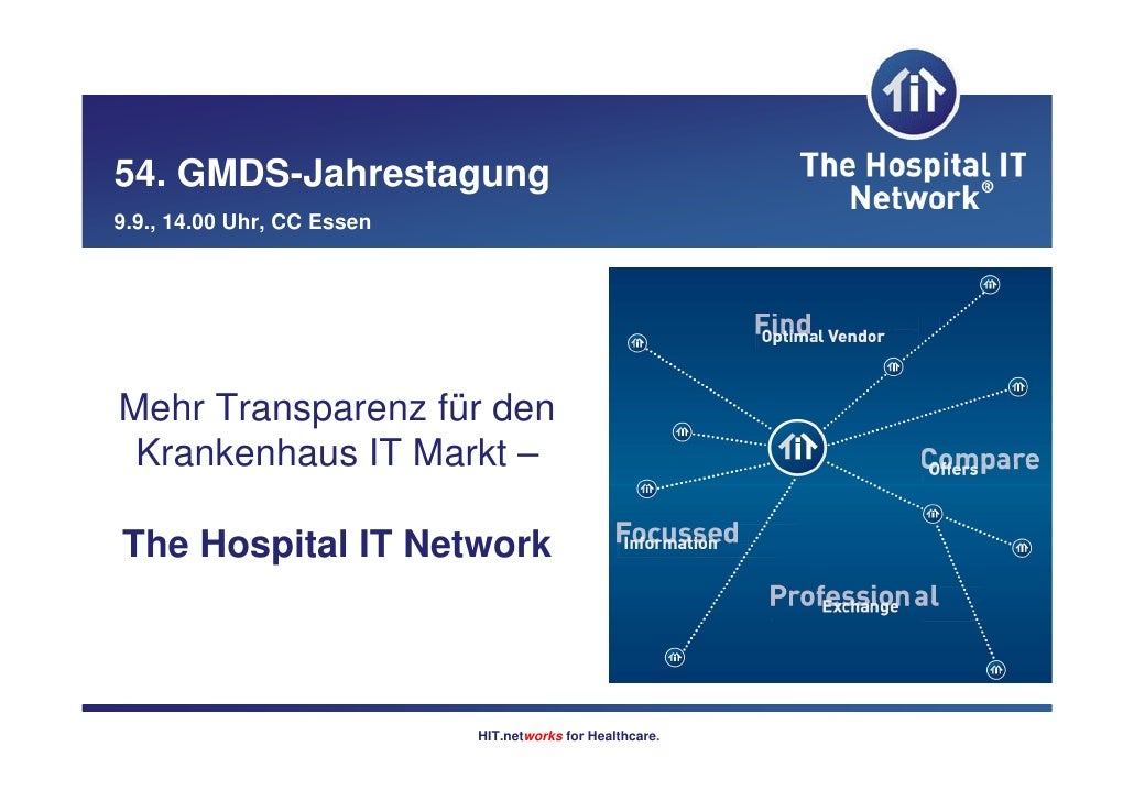 54. GMDS-Jahrestagung 9.9., 14.00 Uhr, CC Essen     Mehr Transparenz für den  Krankenhaus IT Markt –  The Hospital IT Netw...