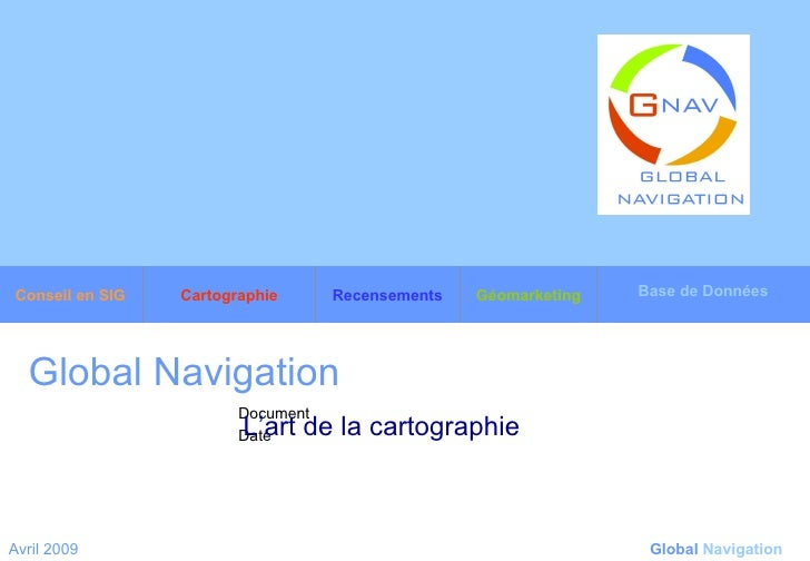 Global Navigation   L'art de la cartographie   Avril 2009 Global   Navigation Base de Données Géomarketing Recensements Ca...