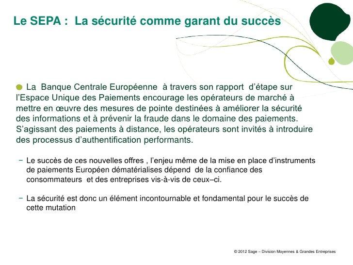 Le SEPA : La sécurité comme garant du succès   La Banque Centrale Européenne à travers son rapport d'étape surl'Espace Uni...