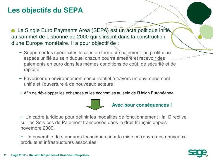 Les objectifs du SEPA        Le Single Euro Payments Area (SEPA) est un acte politique initié     au sommet de Lisbonne de...