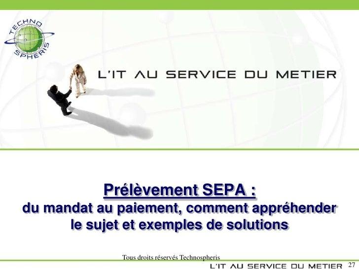 Prélèvement SEPA :du mandat au paiement, comment appréhender      le sujet et exemples de solutions             Tous droit...