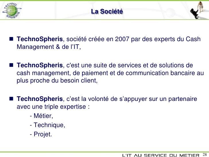 La Société TechnoSpheris, société créée en 2007 par des experts du Cash  Management & de l'IT, TechnoSpheris, cest une s...
