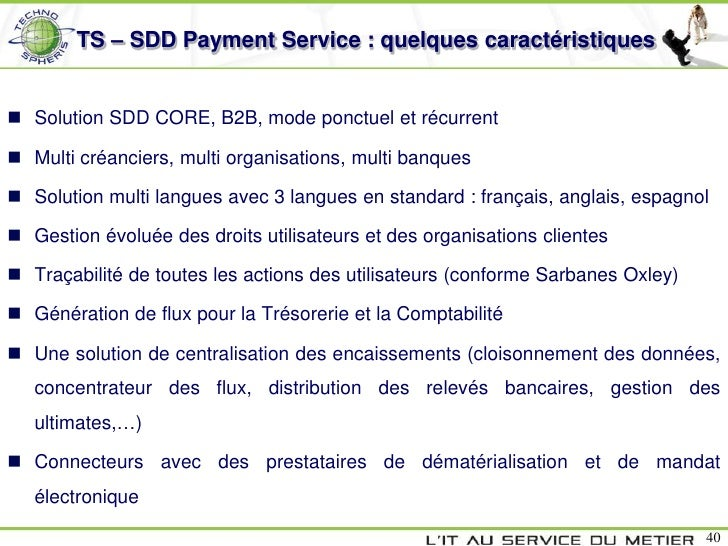 TS – SDD Payment Service : quelques caractéristiques Solution SDD CORE, B2B, mode ponctuel et récurrent Multi créanciers...