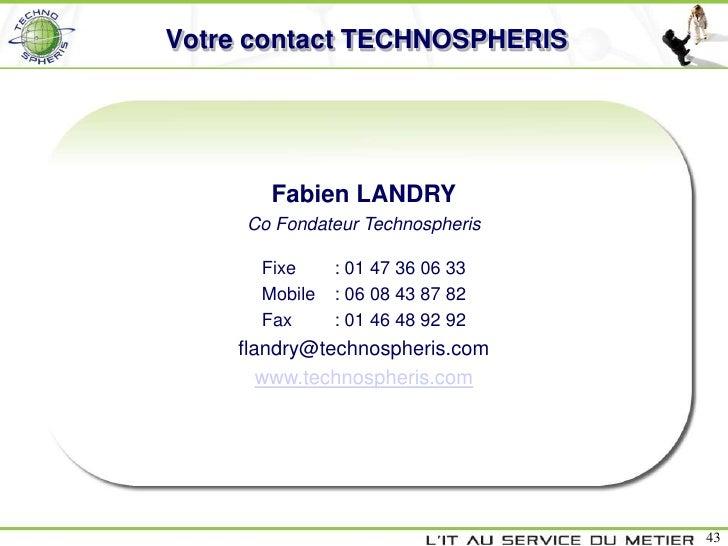 Votre contact TECHNOSPHERIS       Fabien LANDRY     Co Fondateur Technospheris      Fixe     : 01 47 36 06 33      Mobile ...