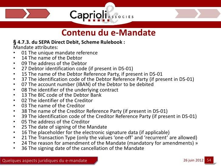 Contenu du e-Mandate     § 4.7.3. du SEPA Direct Debit, Scheme Rulebook :     Mandate attributes:     • 01 The unique mand...