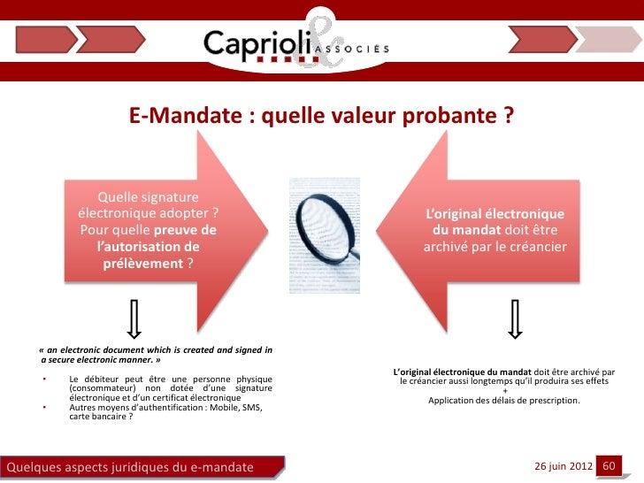 E-Mandate : quelle valeur probante ?                 Quelle signature              électronique adopter ?                 ...