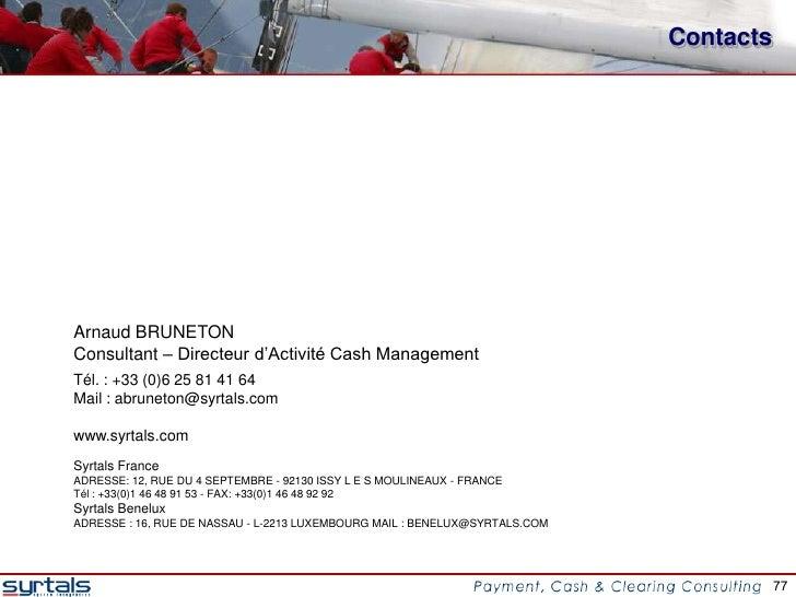 ContactsArnaud BRUNETONConsultant – Directeur d'Activité Cash ManagementTél. : +33 (0)6 25 81 41 64Mail : abruneton@syrtal...