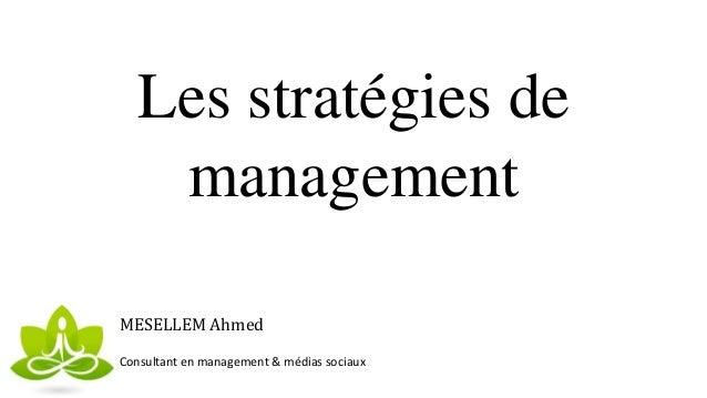 Les stratégies de management MESELLEM Ahmed Consultant en management & médias sociaux