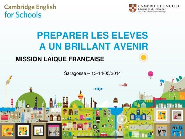 PREPARER LES ELEVES A UN BRILLANT AVENIR MISSION LAÏQUE FRANCAISE Saragossa – 13-14/05/2014
