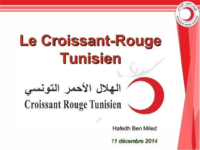 11 décembre 201411 décembre 2014 Le Croissant-RougeLe Croissant-Rouge TunisienTunisien Hafedh Ben MiledHafedh Ben Miled