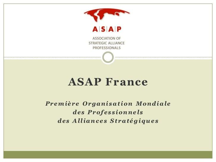 ASAP FrancePremière Organisation Mondiale       des Professionnels   des Alliances Stratégiques
