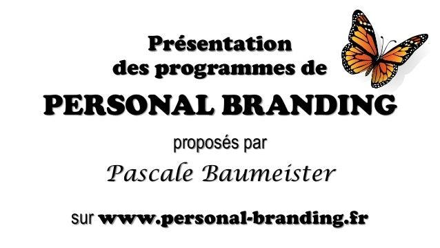 Présentation des programmes de PERSONAL BRANDING proposés par Pascale Baumeister sur www.personal-branding.fr