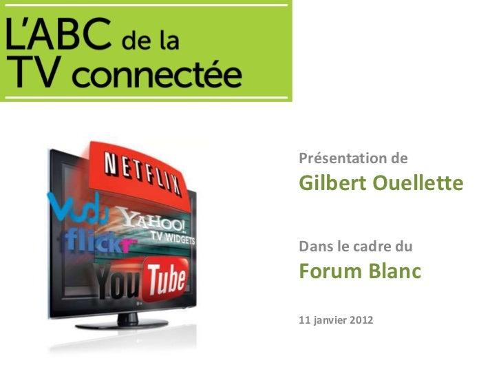Présentation deGilbert OuelletteDans le cadre duForum Blanc11 janvier 2012