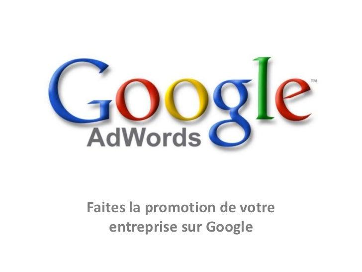 Faites la promotion de votre    entreprise sur Google