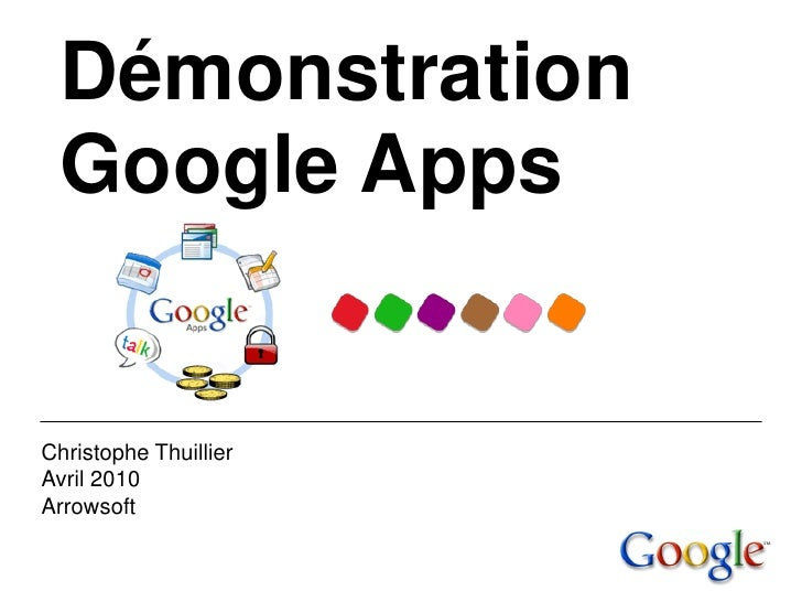 Démonstration  Google Apps   Christophe Thuillier Avril 2010 Arrowsoft